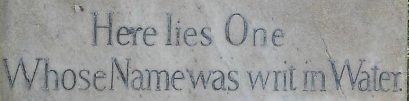 """""""Qui giace uno il cui nome fu scritto nell'acqua"""""""